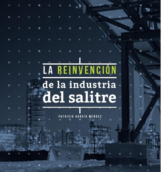 La reinvención de la Industria Salitrera